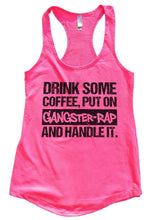 DRINK SOME COFFEE, PUT ON GANGSTER-RAP AND HANDLE IT. Womens Workout Tank Top Small Womens Tank Tops Hot Pink