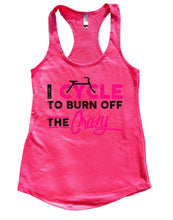 I Cycle To Burn Off The Crazy Womens Workout Tank Top Small Womens Tank Tops Hot Pink