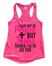 I MAY NOT BE Perfect BUT Jesus THINKS I'M TO DIE FOR Womens Workout Tank Top Small Womens Tank Tops Hot Pink