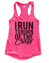 I RUN TO BURN OF THE Crazy Womens Workout Tank Top Small Womens Tank Tops Hot Pink