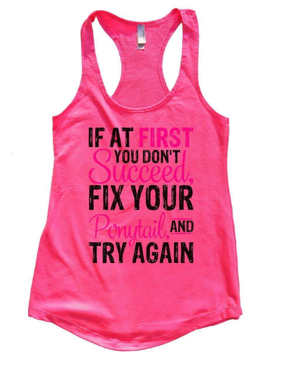 IF AT FIRST YOU DON'T Succeed, FIX YOUR Ponytail, AND TRY AGAIN Womens Workout Tank Top Small Womens Tank Tops Hot Pink