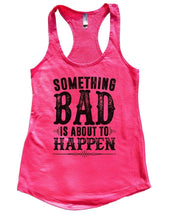 SOMETHING BAD IS ABOUT TO HAPPEN Womens Workout Tank Top Small Womens Tank Tops Hot Pink