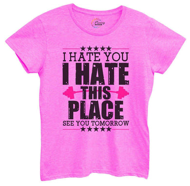 Womens I Hate You I Hate This Place See You Tomorrow Tshirt Small Womens Tank Tops Hot Pink Tshirt