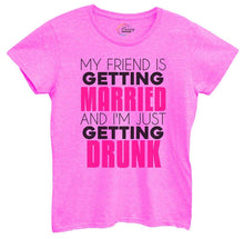 Womens My Friend Is Getting Married I'm Getting Drunk Tshirt Small Womens Tank Tops Hot Pink Tshirt