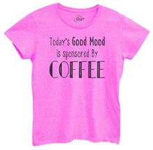 Womens Today's Good Mood Is Sponsored By Coffee Tshirt Small Womens Tank Tops Hot Pink Tshirt