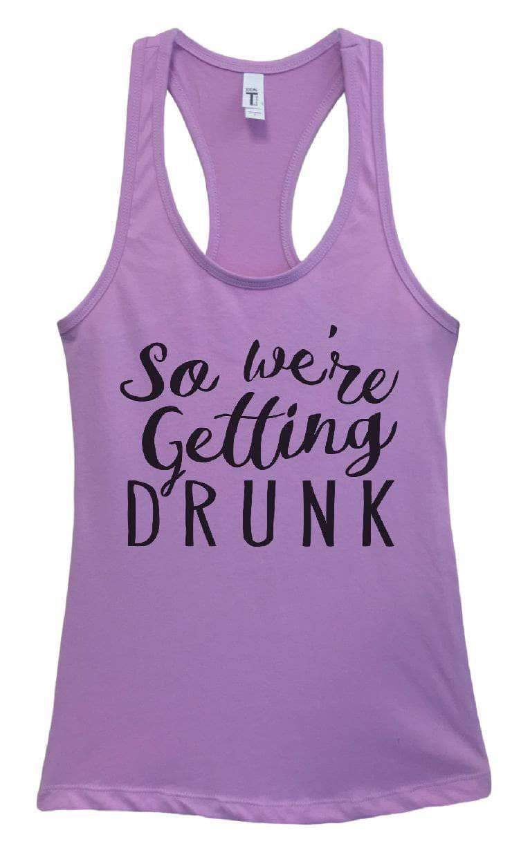 Womens So We're Getting Drunk Grapahic Design Fitted Tank Top - Ideal1735 Small Womens Tank Tops Lavender