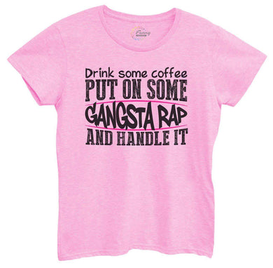 Womens Drink Some Coffee Put On Some Gangsta Rap And Handle It Tshirt Small Womens Tank Tops Light Pink Tshirt