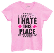 Womens I Hate You I Hate This Place See You Tomorrow Tshirt Small Womens Tank Tops Light Pink Tshirt