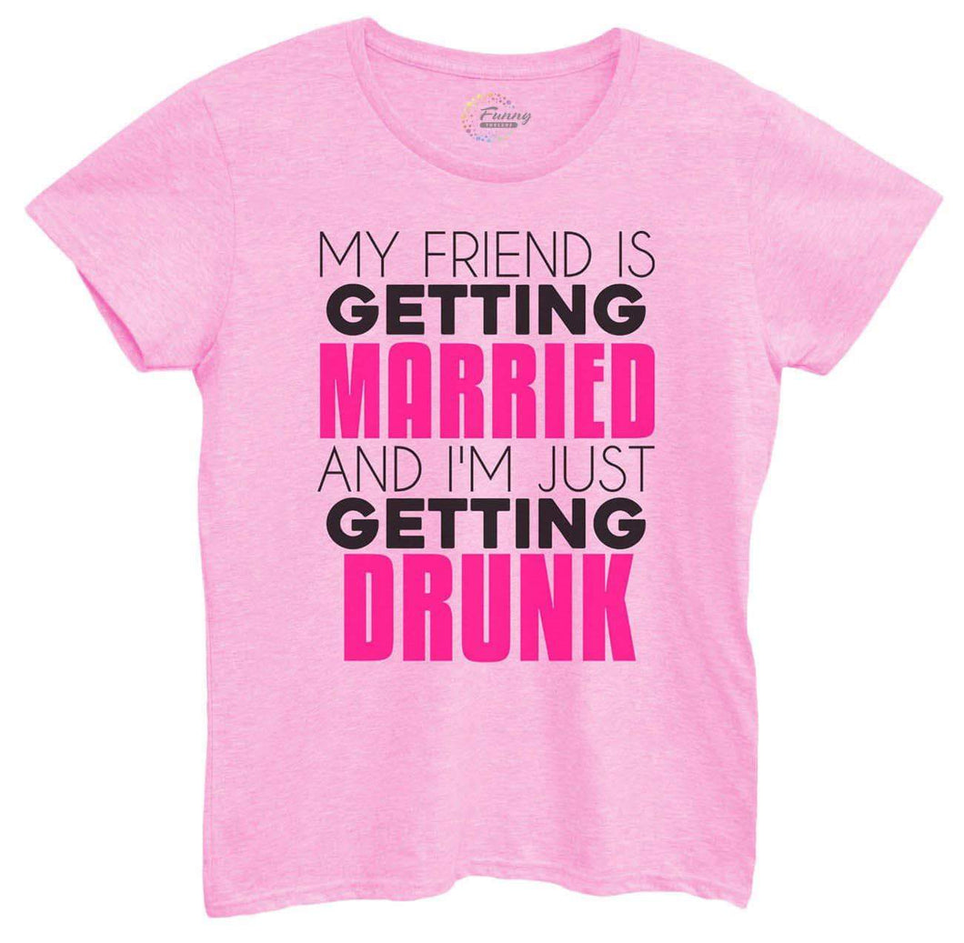 Womens My Friend Is Getting Married I'm Getting Drunk Tshirt Small Womens Tank Tops Light Pink Tshirt