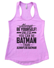 Always Be Yourself Unless You Can Be Batman Then Always Be Batman Womens Workout Tank Top Small Womens Tank Tops Lilac