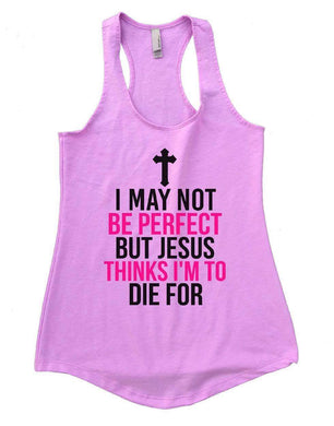 I MAY NOT BE PERFECT BUT JESUS THINKS I'M TO DIE FOR Womens Workout Tank Top Small Womens Tank Tops Lilac