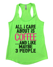 All I Care About Is Coffee And Like Maybe 3 People Womens Workout Tank Top Small Womens Tank Tops Neon Green