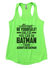 Always Be Yourself Unless You Can Be Batman Then Always Be Batman Womens Workout Tank Top Small Womens Tank Tops Neon Green