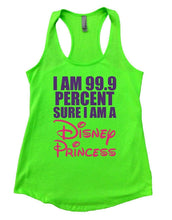 I Am 99.9 Percent Sure I Am A Disney Princess Womens Workout Tank Top Small Womens Tank Tops Neon Green