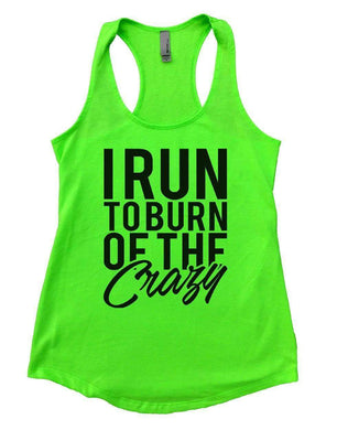 I RUN TO BURN OF THE Crazy Womens Workout Tank Top Small Womens Tank Tops Neon Green