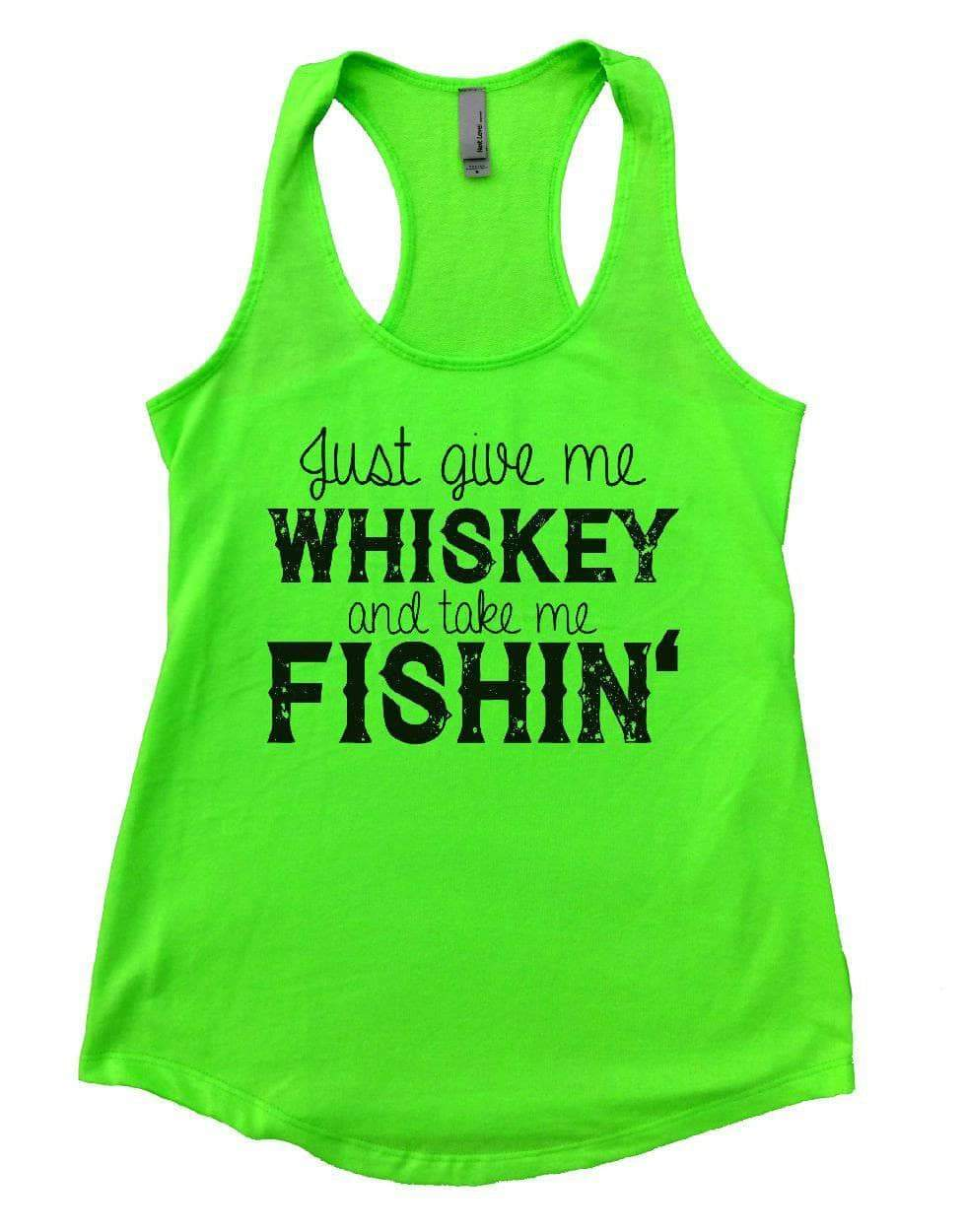 Just Give Me WHISKEY And Take Me FISHIN' Womens Workout Tank Top Small Womens Tank Tops Neon Green