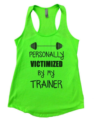 PERSONALLY VICTIMIZED BY MY TRAINER Womens Workout Tank Top Small Womens Tank Tops Neon Green