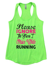 Please IGNORE The Faces I Make While Running Womens Workout Tank Top Small Womens Tank Tops Neon Green