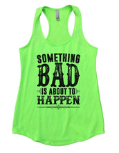 SOMETHING BAD IS ABOUT TO HAPPEN Womens Workout Tank Top Small Womens Tank Tops Neon Green