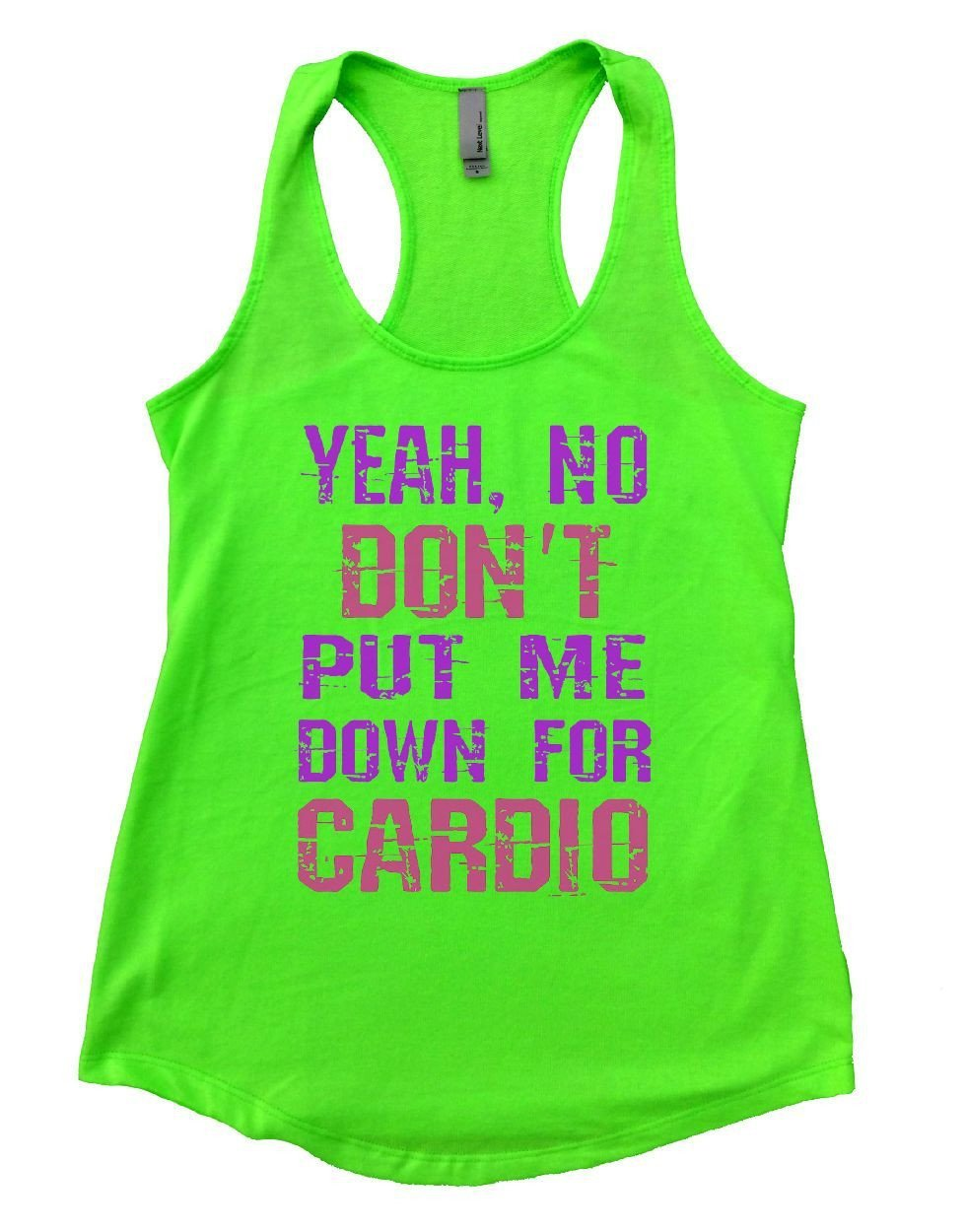 YEAH. NO DON'T PUT ME DOWN FOR CARDIO Womens Workout Tank Top Small Womens Tank Tops Neon Green