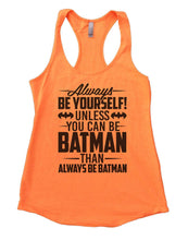 Always Be Yourself Unless You Can Be Batman Then Always Be Batman Womens Workout Tank Top Small Womens Tank Tops Neon Orange