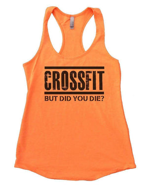 CROSSFIT BUT DID YOU DIE? Womens Workout Tank Top Small Womens Tank Tops Neon Orange