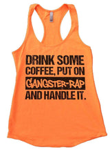 DRINK SOME COFFEE, PUT ON GANGSTER-RAP AND HANDLE IT. Womens Workout Tank Top Small Womens Tank Tops Neon Orange