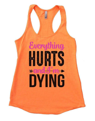Everything HURTS And I'm DYING Womens Workout Tank Top Small Womens Tank Tops Neon Orange