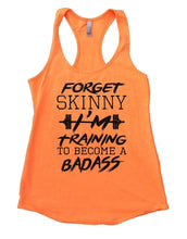 FORGET SKINNY I'M Training TO BECOME A BADASS Womens Workout Tank Top Small Womens Tank Tops Neon Orange