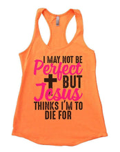 I MAY NOT BE Perfect BUT Jesus THINKS I'M TO DIE FOR Womens Workout Tank Top Small Womens Tank Tops Neon Orange