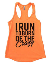 I RUN TO BURN OF THE Crazy Womens Workout Tank Top Small Womens Tank Tops Neon Orange