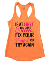 IF AT FIRST YOU DON'T Succeed, FIX YOUR Ponytail, AND TRY AGAIN Womens Workout Tank Top Small Womens Tank Tops Neon Orange
