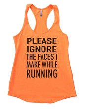 PLEASE IGNORE THE FACES I MAKE WHILE RUNNING Womens Workout Tank Top Small Womens Tank Tops Neon Orange
