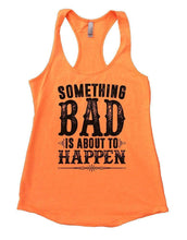 SOMETHING BAD IS ABOUT TO HAPPEN Womens Workout Tank Top Small Womens Tank Tops Neon Orange