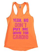 YEAH. NO DON'T PUT ME DOWN FOR CARDIO Womens Workout Tank Top Small Womens Tank Tops Neon Orange
