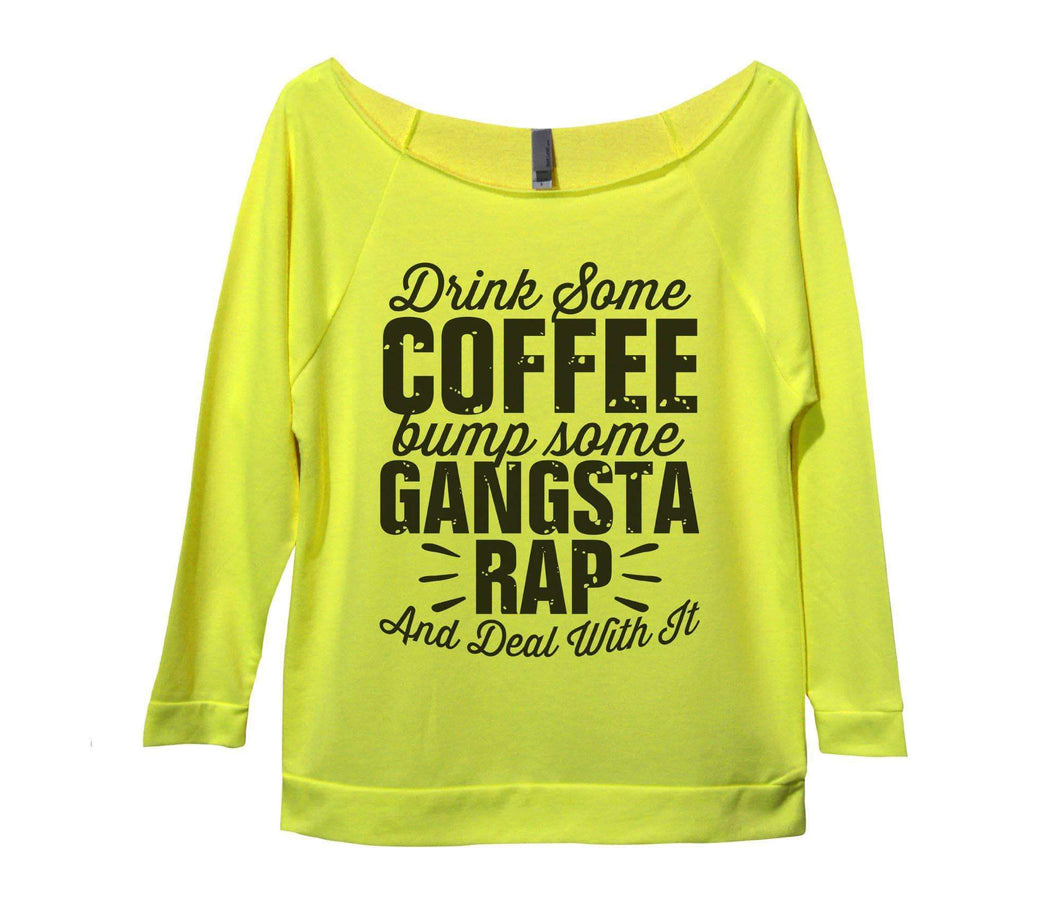 Drink Some Coffee Bump Some Gangsta Rap And Deal With It Womens 3/4 Long Sleeve Vintage Raw Edge Shirt Small Womens Tank Tops Neon Yellow