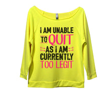 I Am Unable To Quit As I Am Currently Too Legit Womens 3/4 Long Sleeve Vintage Raw Edge Shirt Small Womens Tank Tops Neon Yellow