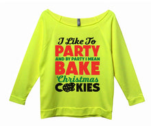 I Like To Party And By Party I Mean Bake Christmas Cookies Womens 3/4 Long Sleeve Vintage Raw Edge Shirt Small Womens Tank Tops Neon Yellow