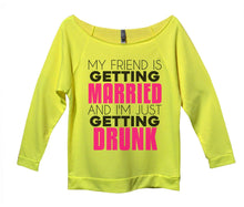 My Friend Is Getting Married I'm Just Getting Drunk Womens 3/4 Long Sleeve Vintage Raw Edge Shirt Small Womens Tank Tops Neon Yellow