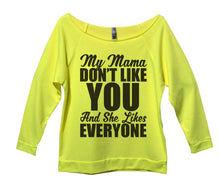 My Mama Don't Like You And She Likes Everyone Womens 3/4 Long Sleeve Vintage Raw Edge Shirt Small Womens Tank Tops Neon Yellow