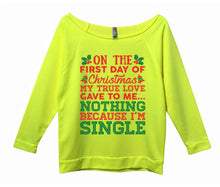 On The First Day Of Christmas My True Love Gave To Me... Nothing Because I'm Single Womens 3/4 Long Sleeve Vintage Raw Edge Shirt Small Womens Tank Tops Neon Yellow