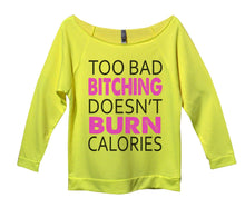 Too Bad Bitching Doesn't Burn Calories Womens 3/4 Long Sleeve Vintage Raw Edge Shirt Small Womens Tank Tops Neon Yellow
