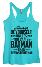 Womens Tri-Blend Tank Top - Always Be Yourself Unless You Can Be Batman Then Always Be Batman Small Womens Tank Tops Vintage Blue