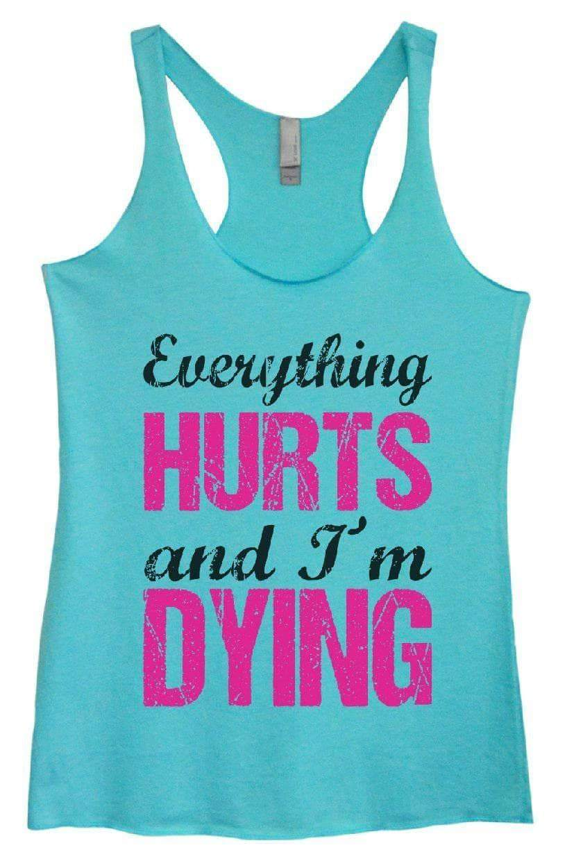 Womens Tri-Blend Tank Top - Everything HURTS And I'm DYING Small Womens Tank Tops Vintage Blue