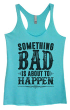 Womens Tri-Blend Tank Top - Something Bad Is About To Happen Small Womens Tank Tops Vintage Blue