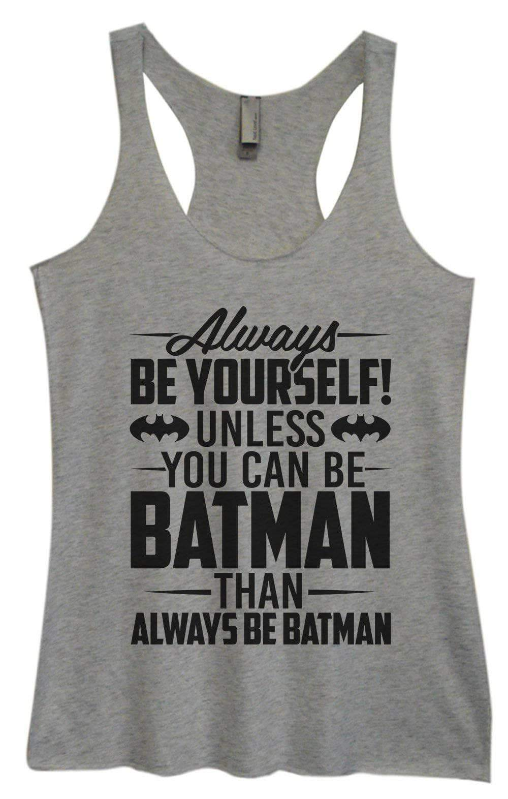 Womens Tri-Blend Tank Top - Always Be Yourself Unless You Can Be Batman Then Always Be Batman Small Womens Tank Tops Vintage Grey