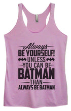 Womens Tri-Blend Tank Top - Always Be Yourself Unless You Can Be Batman Then Always Be Batman Small Womens Tank Tops Vintage Lilac