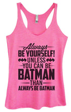 Womens Tri-Blend Tank Top - Always Be Yourself Unless You Can Be Batman Then Always Be Batman Small Womens Tank Tops Vintage Pink