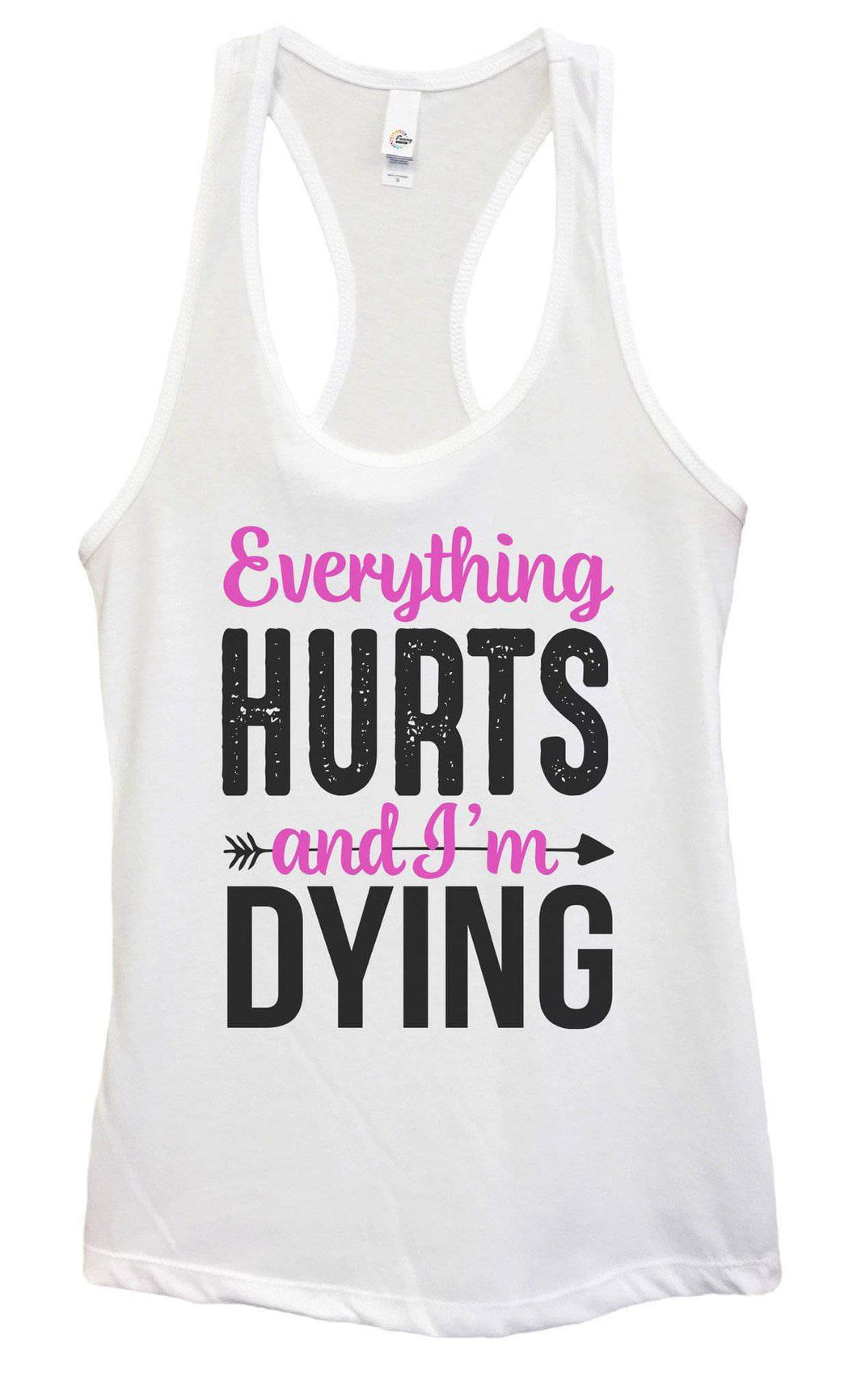 Womens Everything Hurts And I'm Dying Grapahic Design Fitted Tank Top Small Womens Tank Tops White