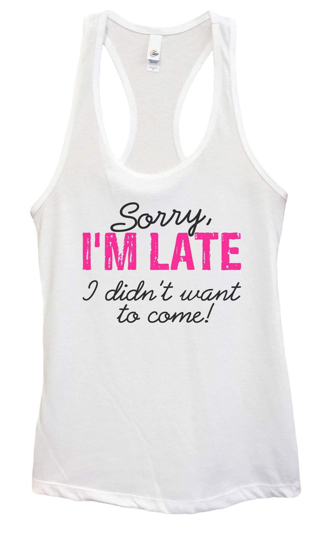 Womens Sorry I'M LATE, I Didn't Want To Come Grapahic Design Fitted Tank Top Small Womens Tank Tops White